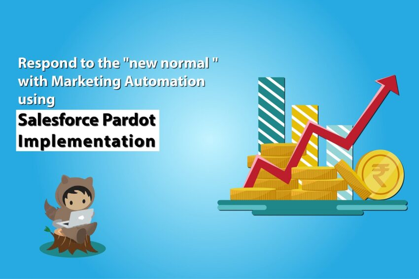 "Respond To The ""New Normal"" With Marketing Automation Using Salesforce Pardot Implementation"